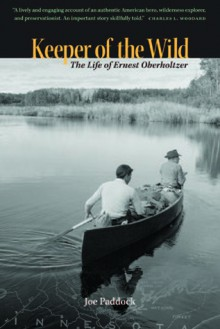 Keeper of The Wild: The Life of Ernest Oberholtzer - Joe Paddock