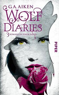 Wolf Diaries: Drei Romane in einem Band - G. A. Aiken, Karen Gerwig