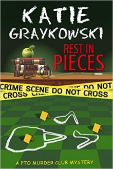 Rest in Pieces (PTO Murder Club Mystery Book 1) - Katie Graykowski