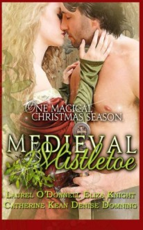 Medieval Mistletoe: One Magical Christmas Season - Denise Domning,Catherine Kean,Eliza Knight,Laurel O'Donnell