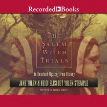 The Salem Witch Trials: An Unsolved Mystery from History - Jane Yolen,Heidi Elisabet Yolan Stemple,Jessica Almasy