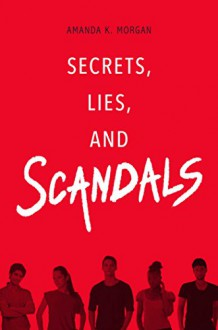 Secrets, Lies, & Scandals - Amanda K. Morgan