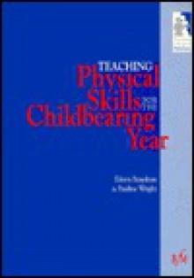 Teaching Physical Skills For The Childbearing Year - Eileen Brayshaw, Pauline Wright, McSp Brayshaw Eileen