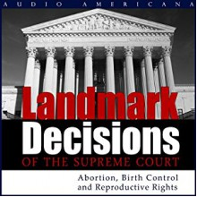 Landmark Decisions of the Supreme Court: Select Cases Pertaining to Abortion, Birth Control, and Reproductive Rights - Open Book Audio,Christopher Lee Philips,Kim Tuvin,Open Book Audio