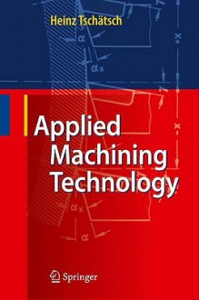 Applied Machining Technology - Heinz Tschätsch, Anette Reichelt