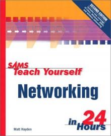 Sams Teach Yourself Networking In 24 Hours (Sams Teach Yourself...In 24 Hours - Matt Hayden