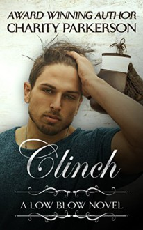 Clinch (Low Blow Book 1) - Charity Parkerson