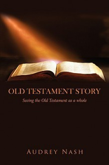 Old Testament Story: Seeing the Old Testament as a Whole - Audrey Nash