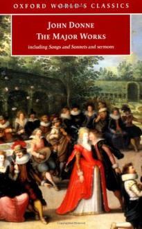 The Major Works: Including Songs and Sonnets and Sermons (Oxford World's Classics) - John Donne, John Carey