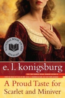 A Proud Taste for Scarlet and Miniver - E.L. Konigsburg