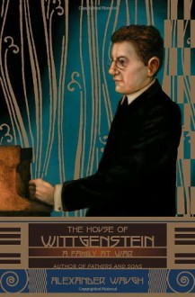 House of Wittgenstein, The: A Family at War - Alexander Waugh