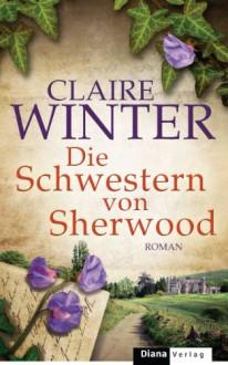 Die Schwestern von Sherwood: Roman (German Edition) - Claire Winter