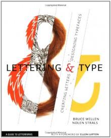 Lettering & Type: Creating Letters and Designing Typefaces (Design Brief) - 'Bruce Willen', 'Nolen Strals'