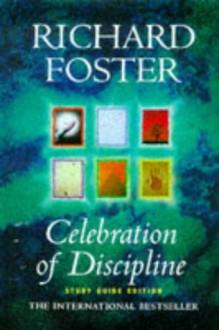 Celebration of Discipline: The Path to Spiritual Growth - Richard J. Foster