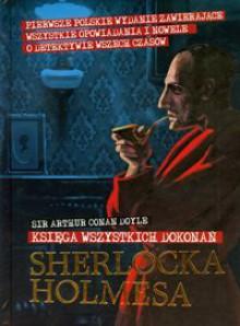 Księga wszystkich dokonań Sherlocka Holmesa - Arthut Conan Doyle