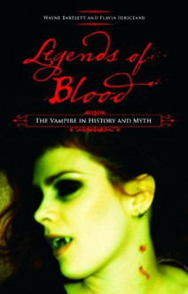 Legends of Blood: The Vampire in History and Myth - Wayne Bartlett;Flavia Idriceanu