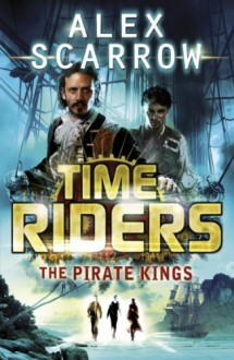 Pirate Kings 7 (Timeriders) - Alex Scarrow