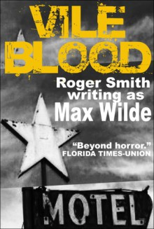 Vile Blood - Max Wilde,Roger Smith