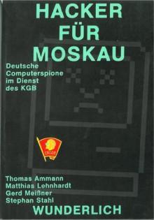 Hacker für Moskau: deutsche Computer-Spione im Dienst des KGB - Thomas Amman, Matthias Lehnhardt, Gerd. Meißer