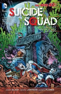 Suicide Squad, Vol. 3: Death is for Suckers - Adam Glass,Various