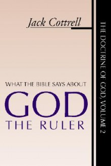 What the Bible Says About God the Ruler: - Jack Cottrell