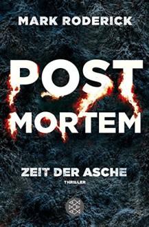 Post Mortem - Zeit der Asche: Thriller - Mark Roderick