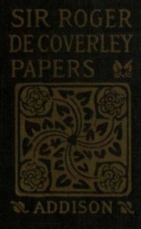 Sir Roger de Coverley Papers: From the Spectator (With Introduction and Thorough Notes) - Joseph Addison