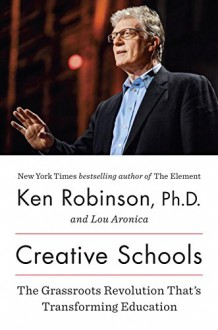 Creative Schools: The Grassroots Revolution That's Transforming Education - Lou Aronica, Ken Robinson