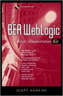 BEA WebLogic Server Administration Kit [With CDROM] - Scott Hawkins