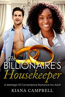 The Billionaire's Housekeeper: A Marriage Of Convenience Romance For Adults - Kiana Campbell, BWWM Club