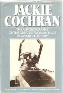 Jackie Cochran: An Autobiography - 'Jacqueline Cochran', 'Maryann Bucknum Brinley'