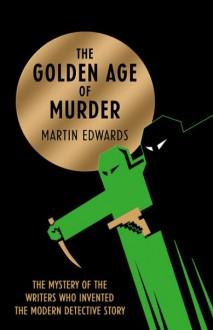 The Golden Age of Murder - Martin Edwards
