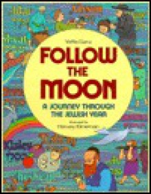 Follow the Moon: A Journey Through the Jewish Year - Yaffa Ganz