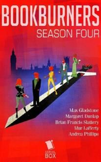 Bookburners : Season Four - Brian Francis Slattery, Andrea Phillips, Margaret Dunlap, Max Gladstone, Mur Lafferty
