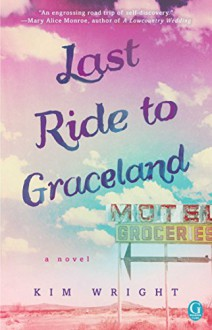Last Ride to Graceland - Kim Wright Wiley