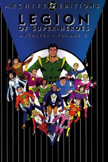 Legion of Super-Heroes Archives, Vol. 2 - Jerry Siegel,Bob Kahan