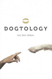 Dogtology: Live. Bark. Believe. - Jeff Lazarus