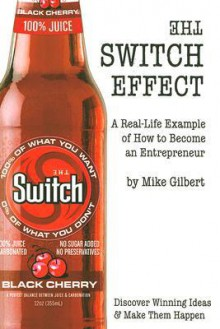 The Switch Effect: A Real-Life Example of How to Become an Entrepreneur - Mike Gilbert