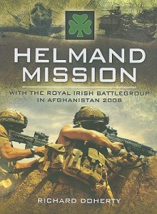 Helmand Mission: With 1st Royal Irish Battlegroup In Afghanistan 2008 - Richard Doherty