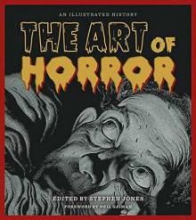 The Art of Horror: An Illustrated History - Stephen Jones