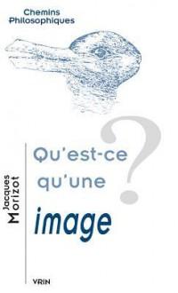 Qu'est-Ce Qu'une Image? - Jacques Morizot