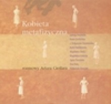 Kobieta metafizyczna - Artur Cieślar, Artur Cieślara