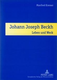 Johann Joseph Beckh: Leben Und Werk - Manfred Kremer