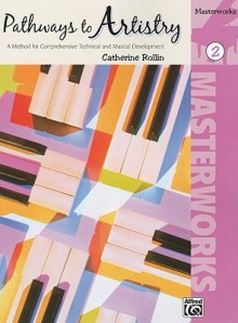 Pathways to Artistry: Masterworks, Book 2: A Method for Comprehensive Technical and Musical Development - Catherine Rollin