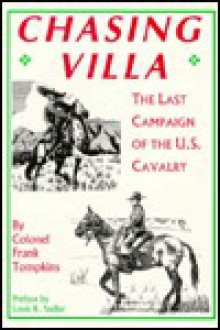 Chasing Villa: The Last Campaign of the U S Cavalry - Frank Tompkins