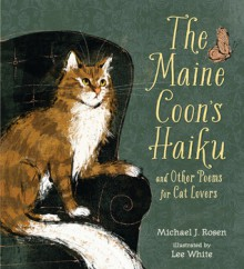 The Maine Coon's Haiku: And Other Poems for Cat Lovers - Michael Rosen, Lee Anthony White