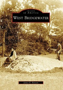 West Bridgewater, Massachusetts (Images of America Series) - James Benson