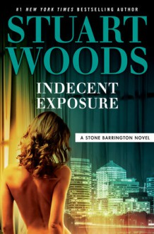 Indecent Exposure - Stuart Woods