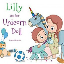 Lilly and Her Unicorn Doll - Aaron Chandler,Vuttipat J