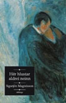 Hér hlustar aldrei neinn - Sigurjón Magnússon